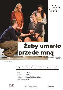 """""""Żeby umarło przede mną"""" - spektakl teatralny 03.10.2021"""